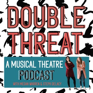 Double Threat: A Musical Theatre Podcast