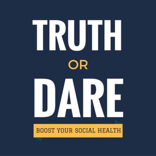 Truth or Dare: The Podcast That Boosts Your Social Health
