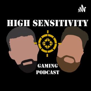 High Sensitivity Gaming Podcast