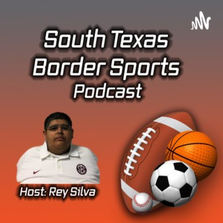South Texas Border Sports Podcast with Rey Silva