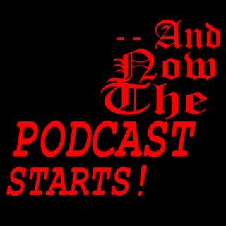 --And Now The Podcast Starts!