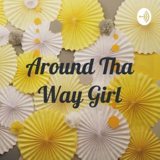 Around Tha Way Girl