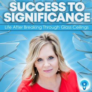 Success to Significance: Life After Breaking Through Glass Ceilings