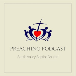 South Valley Baptist Church Preaching Podcast