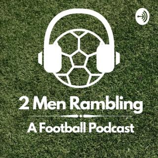 2 Men Rambling: A Football Podcast