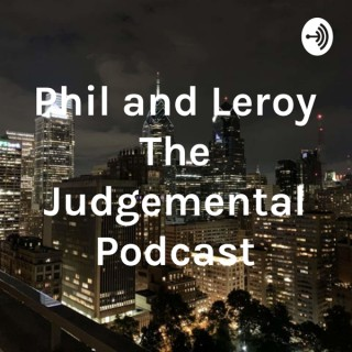 Phil and Leroy The Judgementals Podcast