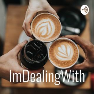 ImDealingWith