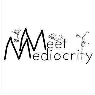 Meet Mediocrity