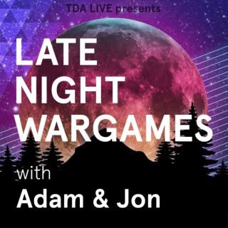 TDA Live Presents: Late Night Wargaming with Adam & Jon