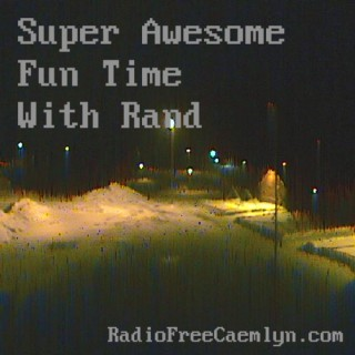 Super Awesome Fun Time With Rand