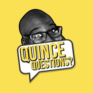 Quince Questions?