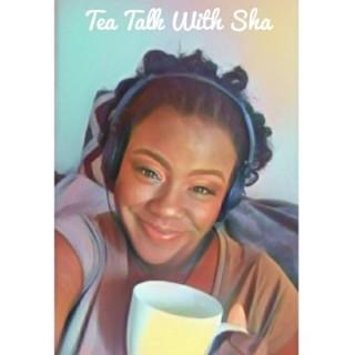 Tea Talk with Sha