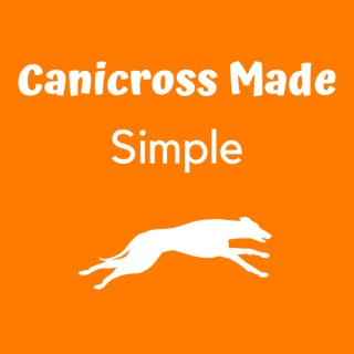 Canicross Made Simple * Canicross Equipment, Understanding Commands, & Eliminating Confusion for Canicross Beginners
