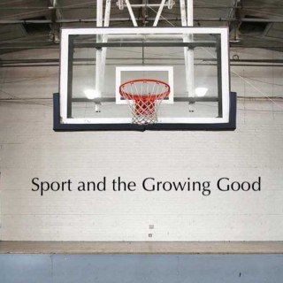 Sport and the Growing Good