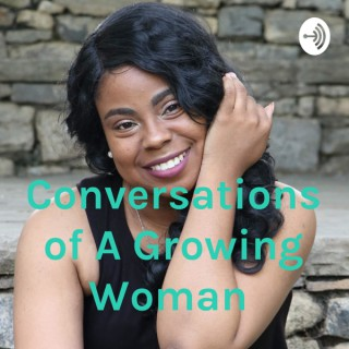 Conversations of A Growing Woman