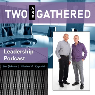 Two Are Gathered Leadership Podcast