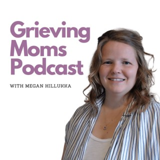 Grieving Moms Podcast