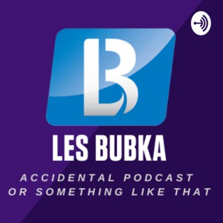Les Bubka - Accidental podcast or something like that.