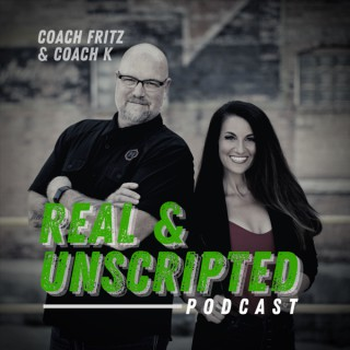 Real and Unscripted with Coach Fritz & Coach K