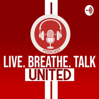 Live. Breathe. Talk. United Podcast