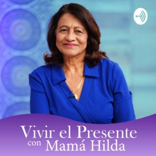 Vivir el presente con Mamá Hilda