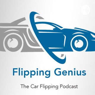 Flipping Genius - THE Car Flipping podcast #CarFlipping #FlippingCars