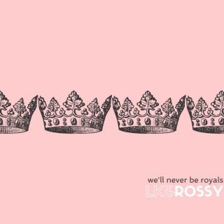 We'll Never be Royals