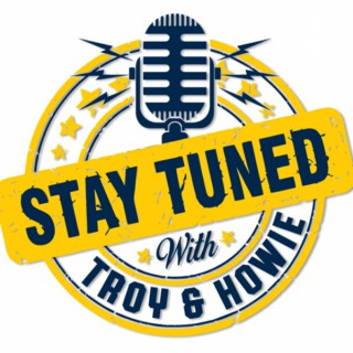 Stay Tuned with Troy and Howie