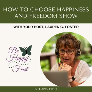 How To Choose Happiness and Freedom Show