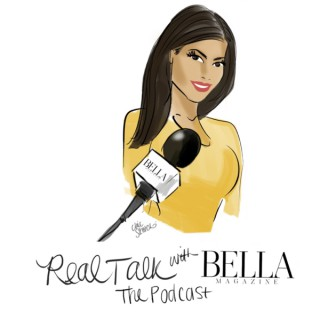 Real Talk with BELLA Magazine: The Podcast