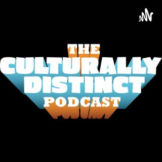 Culturally Distinct/ Culturally Distinct Uncensored Podcast