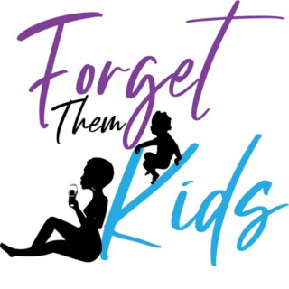 Forget Them Kids