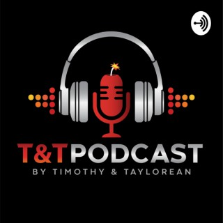 T&T, A Podcast by Timothy & Taylorean