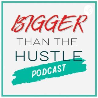 Bigger than the Hustle