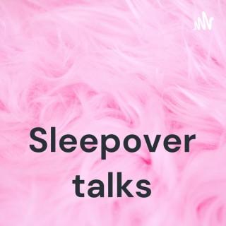 Sleepover talks