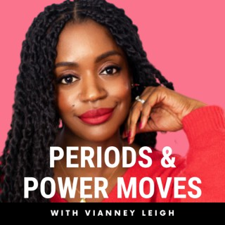 Periods & Power Moves