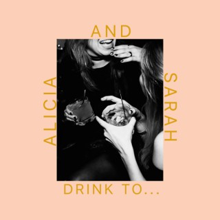 Alicia And Sarah Drink To...