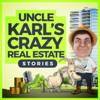 Uncle Karl's Crazy Real Estate Stories
