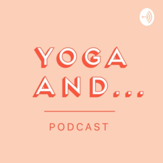 Yoga And... Podcast