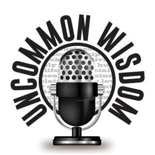 Uncommon Wisdom Podcast