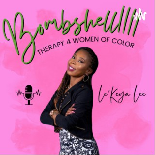 """Bombshell1111 Podcast """"Therapy 4 Women of Color"""""""