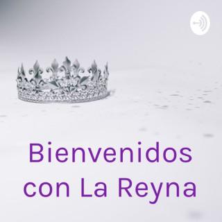 Bienvenidos con La Reyna