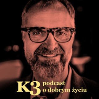 K3 – podcast o dobrym życiu