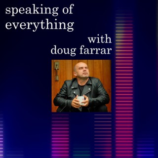 Speaking of Everything with Doug Farrar