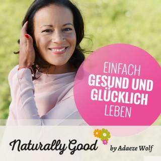 Naturally Good   Einfach gesund und glücklich leben