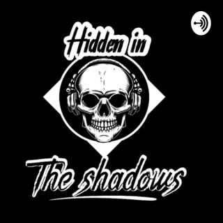 Hidden In The Shadows Podcast