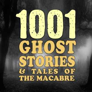 1001 Ghost Stories & Tales of the Macabre