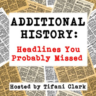 ADDITIONAL HISTORY: Headlines You Probably Missed