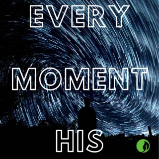 Every Moment His