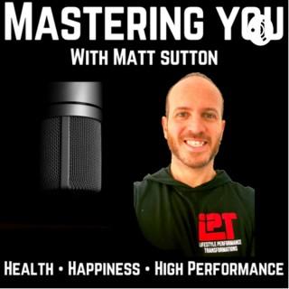 Mastering YOU with Matt Sutton